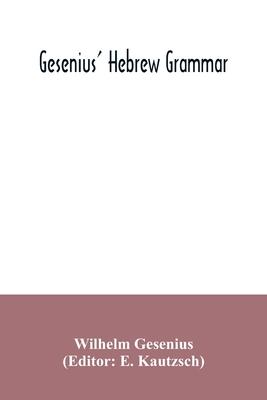 Gesenius' Hebrew grammar - Gesenius, Wilhelm, and Kautzsch, E (Editor)