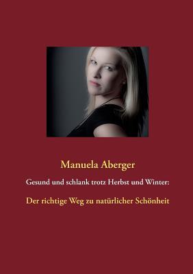 Gesund Und Schlank Trotz Herbst Und Winter - Aberger, Manuela