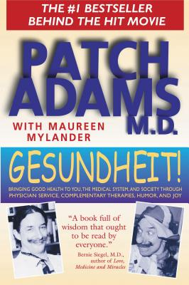 Gesundheit!: Bringing Good Health to You, the Medical System, and Society Through Physician Service, Complementary Therapies, Humor, and Joy - Adams, Patch, M.D., and Mylander, Maureen, and Budd, M.D. Matthew (Foreword by)