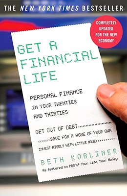 Get a Financial Life: Personal Finance in Your Twenties and Thirties - Kobliner, Beth