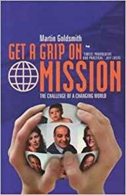 Get a Grip on Mission: The Challenge of a Changing World - Goldsmith, Martin