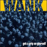 Get a Grip on Yourself - Wank