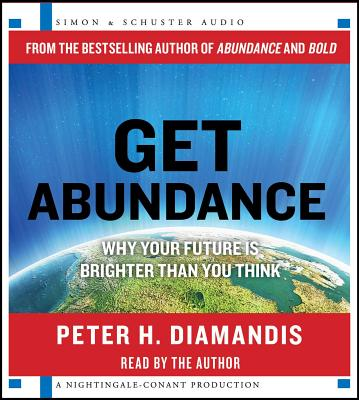 Get Abundance: Why Your Future Is Brighter Than You Think - Diamandis, Peter H, M.D. (Read by)