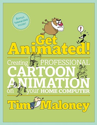 Get Animated!: Creating Professional Cartoon Animation on Your Home Computer - Maloney, Tim
