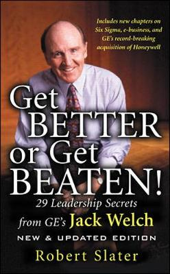 Get Better or Get Beaten: 29 Leadership Secrets from GE's Jack Welch - Slater, Robert, and Krames, Jeffrey A (Foreword by)