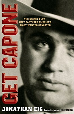 Get Capone: The Secret Plot That Captured America's Most Wanted Gangster -