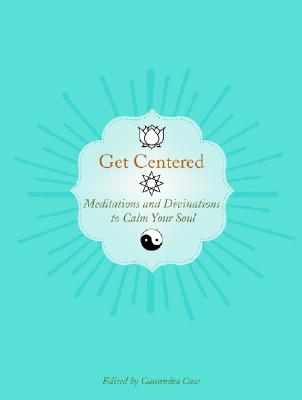 Get Centered: Meditations and Divinations to Calm Your Soul - Altman, Nathaniel, and Knight, Sirona