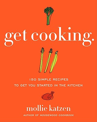 Get Cooking: 150 Simple Recipes to Get You Started in the Kitchen - Katzen, Mollie