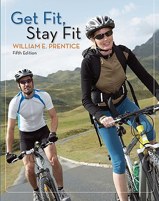 Get Fit, Stay Fit - Prentice, William E, PhD, Atc, PT