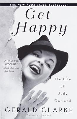Get Happy: The Life of Judy Garland - Clarke, Gerald