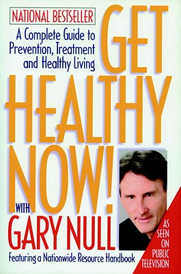 Get Healthy Now!: A Complete Guide to Prevention, Treatment and Healthy Living - Null, Gary, Ph.D., and McDonald, Amy (Editor)