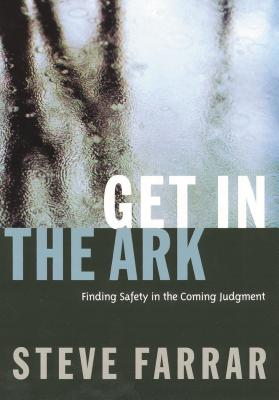 Get in the Ark: Finding Safety in the Coming Judgment - Farrar, Steve