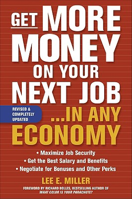Get More Money on Your Next Job... in Any Economy - Miller, Lee E