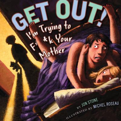 Get Out!: I'm Trying to F**k Your Mother - Stone, Jon, and Reed, Mike (Illustrator), and Roseau, Michel (Illustrator)