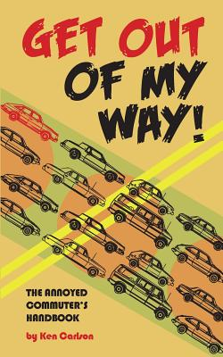 Get Out of My Way!: The Annoyed Commuter's Handbook - Carlson, Ken