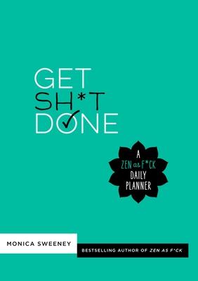 Get Sh*t Done: A Zen as F*ck Daily Planner - Sweeney, Monica