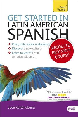 Get Started in Latin American Spanish Absolute Beginner Course: (Book and audio support) - Kattan-Ibarra, Juan