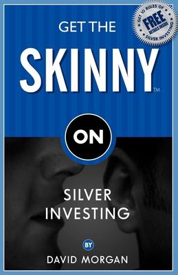 Get the Skinny on Silver Investing - Morgan, David