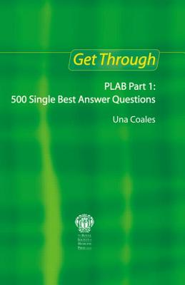 Get Through PLAB: 500 Single Best Answer Questions Part 1 - Coales, Una F.