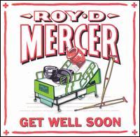 Get Well Soon - Roy D. Mercer