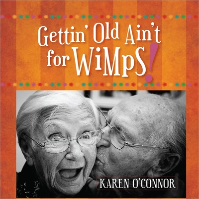 Gettin' Old Ain't for Wimps! - O'Connor, Karen, Dr.