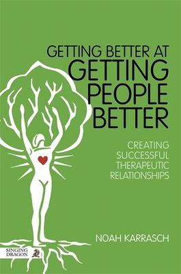 Getting Better at Getting People Better: Creating Successful Therapeutic Relationships - Karrasch, Noah