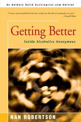 Getting Better: Inside Alcoholics Anonymous - Robertson, Nan