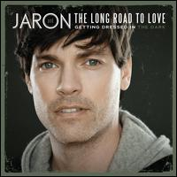 Getting Dressed in the Dark - Jaron & the Long Road to Love