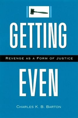 Getting Even: Revenge as a Form of Justice - Barton, Charles K B