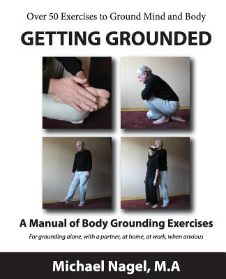 Getting Grounded Manual: A Manual of Grounding Exercises - Nagel Ma, Michael
