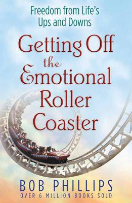 Getting Off the Emotional Roller Coaster - Phillips, Bob