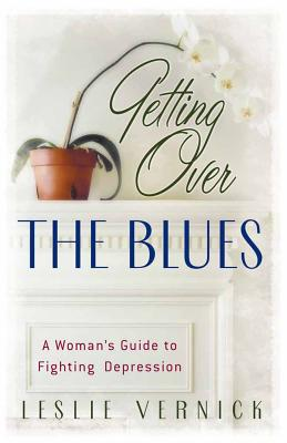 Getting Over the Blues: A Woman's Guide to Fighting Depression - Vernick, Leslie