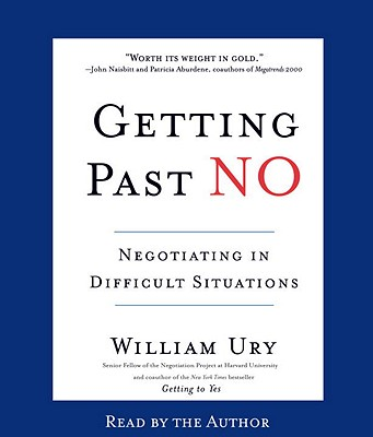 Getting Past No: Negotiating in Difficult Situations - Ury, William L (Read by)