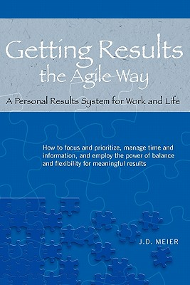 Getting Results the Agile Way: A Personal Results System for Work and Life - Meier, J D, and Kropp, Michael (Foreword by)