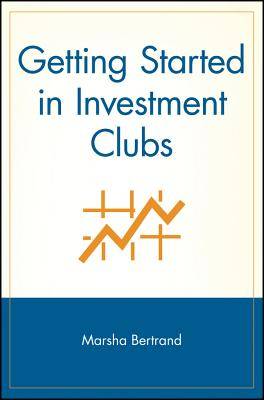 Getting Started in Investment Clubs - Bertrand, Marsha