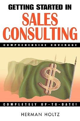 Getting Started in Sales Consulting - Holtz, Herman