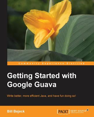 Getting started with Google Guava - Bejeck, Bill