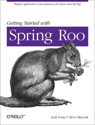 Getting Started with Roo: Rapid Application Development for Java and Spring - Long, Josh, and Mayzak, Steve