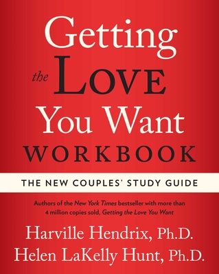Getting the Love You Want Workbook: The New Couples' Study Guide - Hendrix, Harville, PH D, and Hunt, Helen LaKelly, PH D