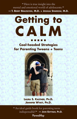 Getting to Calm: Cool-Headed Strategies for Parenting Tweens + Teens - Kastner, Laura S, Ph.D.