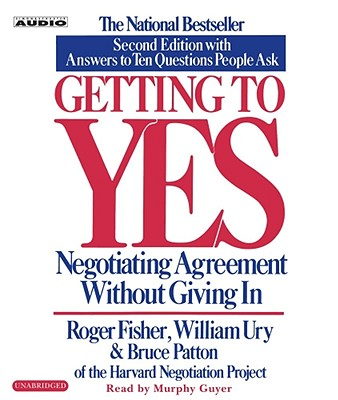Getting to Yes: How to Negotiate Agreement Without Giving in - Fisher, Roger, and Ury, William, and Boutsikaris, Dennis (Read by)