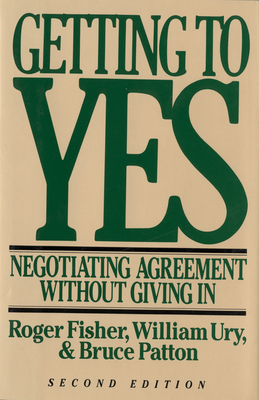 Getting to Yes: Negotiating Agreement Without Giving in - Fisher, Roger, and Ury, William L, and Patton, Bruce