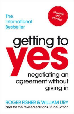 Getting to Yes: Negotiating an agreement without giving in - Fisher, Roger, and Ury, William
