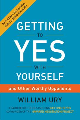 Getting to Yes with Yourself: And Other Worthy Opponents - Ury, William