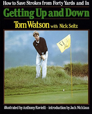 Getting Up and Down - Watson, Tom, and Seitz, Nick, and Nicklaus, Jack (Introduction by)