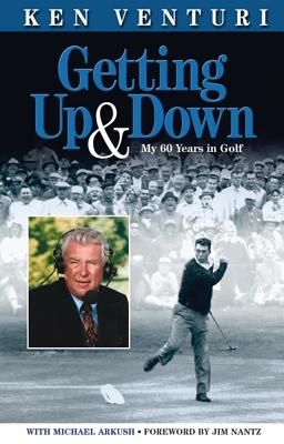 Getting Up & Down: My 60 Years in Golf - Venturi, Ken, and Arkush, Michael, and Nantz, Jim (Foreword by)