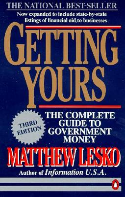 Getting Yours: The Complete Guide to Government Money - Lesko, Matthew