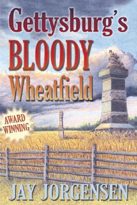Gettysburg's Bloody Wheatfield - Jorgensen, Jay