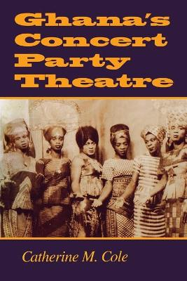 Ghana's Concert Party Theatre - Cole, Catherine M, Professor