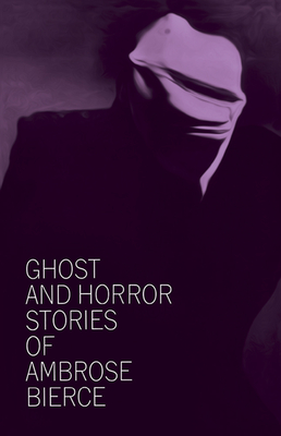 Ghost and Horror Stories of Ambrose Bierce - Bierce, Ambrose